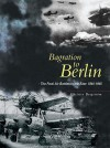 Bagration to Berlin: The Final Air Battles in the East 1944 - 1945 - Christer Bergstrom