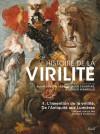 Histoire de la virilité : Tome 1 - Alain Corbin, Jean-Jacques Courtine, Georges Vigarello