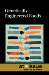 Genetically Engineered Food (At Issue) - Debra A. Miller