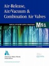Air-Release, Air/Vacuum & Combination Air Valves (M51): M51 - American Water Works Association