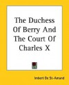 The Duchess Of Berry And The Court Of Charles X - Imbert De St-Amand