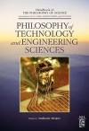 Philosophy of Technology and Engineering Sciences - Anthonie W.M. Meijers, Dov M. Gabbay, Paul R. Thagard, John Hayden Woods
