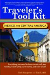 Traveler's Tool Kit: Mexico and Central America - Rob Sangster, Tim Leffel