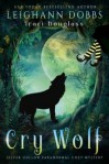 Cry Wolf (Silver Hollow Paranormal Cozy Mystery Series Book 4) - Leighann Dobbs, Traci Douglass