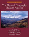 The Physical Geography of South America - Thomas T. Veblen, Kenneth Young