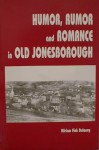 Humor, Rumor and Romance in Old Jonesborough - Miriam Fink Dulaney, Molly MacRae