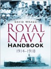 Royal Navy Handbook 1914�1918 - David Wragg