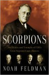 Scorpions: The Battles and Triumphs of FDR's Great Supreme Court Justices - Noah Feldman
