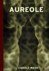 Aureole: An Erotic Sequence - Carole Maso