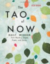 The Tao of Now: Daily Wisdom from Mystics, Sages, Poets, and Saints - Josh Baran