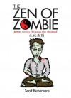 The Zen of Zombie: Better Living Through the Undead - Scott Kenemore
