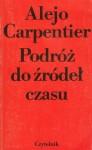 Podróż do źródeł czasu - Alejo Carpentier, Kalina Wojciechowska