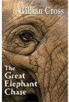 The Great Elephant Chase - Gillian Cross