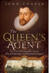 Queen's Agent, The: Sir Francis Walsingham and the Rise of Espionage in Elizabethan England - John Cooper