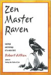 Zen Master Raven: Sayings and Doings of a Wise Bird - Robert Aitken