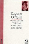 Desire Under the Elms & The Great God Brown - Eugene O'Neill