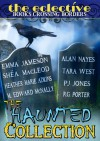 The Eclective: The Haunted Collection - Heather Marie Adkins, Emma Jameson, Alan Nayes, M. Edward McNally, P.J. Jones, R.G. Porter, Shéa MacLeod, Tara West