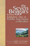 The Seven Beggars & Other Kabbalistic Tales of Rebbe Nachman of Breslov - Naḥman, Aryeh Kaplan