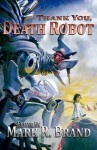 Thank You, Death Robot - Mark R. Brand