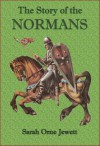 The Story of the Normans - Sarah Orne Jewett