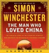 The Man Who Loved China: Joseph Needham & the Making of a Masterpiece - Simon Winchester