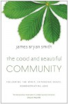 The Good and Beautiful Community - James Bryan Smith