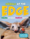 Animals at the EDGE: Saving the World's Rarest Creatures - Jonathan Baillie, Marilyn Baillie