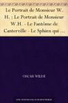 Le Portrait de Monsieur W.H. : Le Portrait de Monsieur W.H. - Le Fantôme de Canterville - Le Sphinx qui n'a pas de secret - Le Modèle millionnaire - Poèmes ... sous le régime socialiste (French Edition) - Oscar Wilde