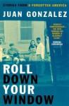 Roll Down Your Window: Stories from a Forgotten America - Juan Gonzalez