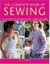 The Complete Book of Sewing: Full Step-By-Step Techniques and 15 Simple Patterns - Wendy Gardiner