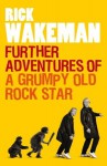Further Adventures of a Grumpy Old Rock Star - Rick Wakeman
