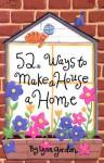 52 Deck Series: 52 Ways to Make a House a Home - Lynn Gordon, Karen Johnson