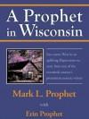 A Prophet in Wisconsin - Mark L. Prophet, Erin Prophet