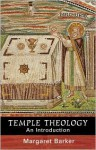 Temple Theology - An Introduction - Margaret Barker