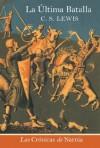 The Last Battle (Spanish edition): La ultima batalla (The Chronicles of Narnia) - C.S. Lewis, Pauline Baynes