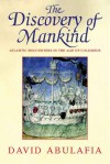 The Discovery of Mankind: Atlantic Encounters in the Age of Columbus - David Abulafia