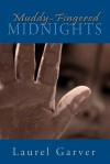 Muddy-Fingered Midnights: poems from the bright days and dark nights of the soul - Laurel Garver