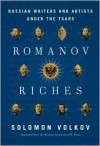 Romanov Riches: Russian Writers and Artists Under the Tsars - Solomon Volkov
