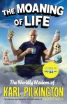 The Moaning of Life: The Worldly Wisdom of Karl Pilkington - Karl Pilkington