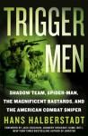 Trigger Men: Shadow Team, Spider-Man, the Magnificent Bastards, and the American Combat Sniper - Hans Halberstadt, Jack Coughlin