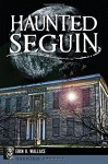 Haunted Seguin (Haunted America) - Erin O. Wallace