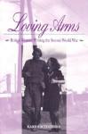Loving Arms: British Women Writing the Second World War - Karen Schneider
