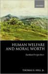 Human Welfare and Moral Worth: Kantian Perspectives - Thomas E. Hill
