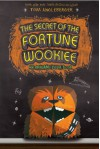 The Secret of the Fortune Wookiee - Tom Angleberger, Cece Bell