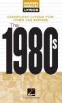 The 1980s: Complete Lyrics for Over 145 Songs - Hal Leonard Publishing Company