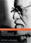 Freud: Inventor of the Modern Mind - Peter D. Kramer