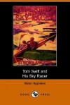 Tom Swift and His Sky Racer, or, the Quickest Flight on Record - Victor Appleton