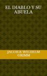 El diablo y su abuela - Jacob Grimm, Wilhelm Grimm