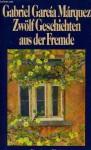 Zwölf Geschichten aus der Fremde - Dagmar Ploetz, Dieter E. Zimmer, Gabriel García Márquez