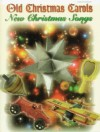 Old Christmas Carols, New Christmas Songs: Piano/Vocal/Chords - Alfred A. Knopf Publishing Company, Warner Brothers Publications